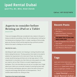 Aspects to consider before Renting an iPad or a Tablet - ipad Rental Dubai