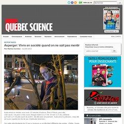 Asperger: Vivre en société quand on ne sait pas mentir / Québec Science