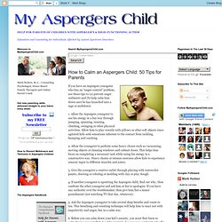 How to Calm an Aspergers Child: 50 Tips for Parents