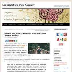 """Une heure dans la tête d' """"Aspergirls"""", sur France Culture (Télérama, juin 2016)"""
