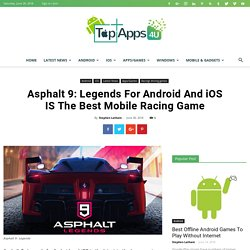 Asphalt 9: Legends For Android And iOS IS The Best Mobile Racing Game