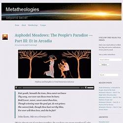 Asphodel Meadows: The People's Paradise — Part III: Et in Arcadia