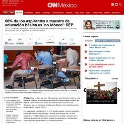 60% de los aspirantes a maestro de educaci n b sica es 'no id neo': SEP - Nacional