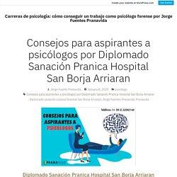 Consejos para aspirantes a psicólogos por Diplomado Sanación Pranica Hospital San Borja Arriaran – Carreras de psicología: cómo conseguir un trabajo como psicólogo forense por Jorge Fuentes Pranavida