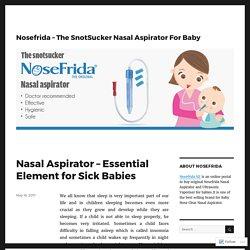 Nasal Aspirator – Essential Element for Sick Babies – Nosefrida – The SnotSucker Nasal Aspirator For Baby