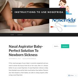 Nasal Aspirator Baby- Perfect Solution To Newborn Sickness