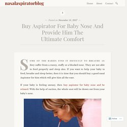 Buy Aspirator For Baby Nose And Provide Him The Ultimate Comfort – nasalaspiratorblog