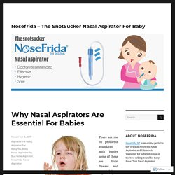 Why Nasal Aspirators Are Essential For Babies – Nosefrida – The SnotSucker Nasal Aspirator For Baby