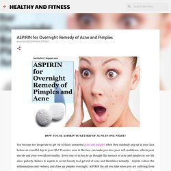 ASPIRIN for Overnight Remedy of Acne and Pimples