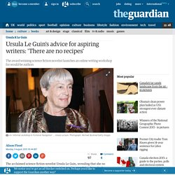 Ursula Le Guin's advice for aspiring writers: 'There are no recipes'