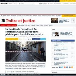 La famille de l'assaillant du commissariat de Barbès porte plainte pour homicide volontaire