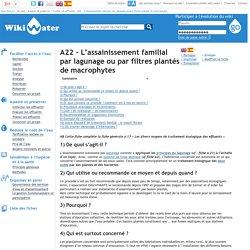 A22 - L'assainissement familial par lagunage ou par filtres plantés de macrophytes