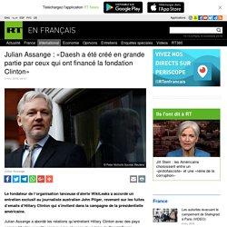 Julian Assange : «Daesh a été créé en grande partie par ceux qui ont financé la fondation Clinton»