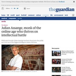 Julian Assange, monk of the online age who thrives on intellectual battle | Media | The Observer