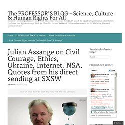 Julian Assange on Civil Courage, Ethics, Ukraine, Internet, NSA. Quotes from his direct sending at SXSW