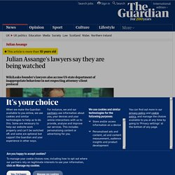 Julian Assange's lawyers say they are being watched | Media