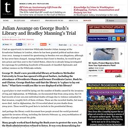 Julian Assange on George Bush's Library and Bradley Manning's Trial