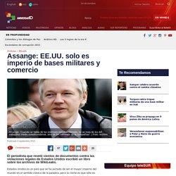 Assange: EE.UU. solo es imperio de bases militares y comercio