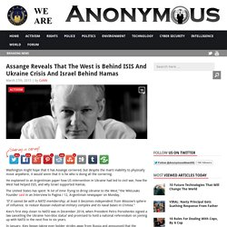Assange Reveals That The West is Behind ISIS And Ukraine Crisis And Israel Behind Hamas AnonHQ