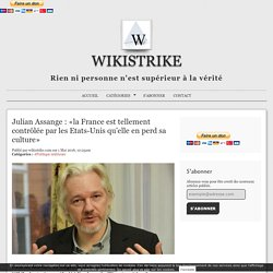 Julian Assange : «la France est tellement contrôlée par les Etats-Unis qu'elle en perd sa culture»