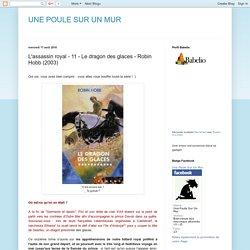 UNE POULE SUR UN MUR: L'assassin royal - 11 - Le dragon des glaces - Robin Hobb (2003)