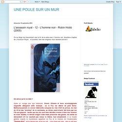UNE POULE SUR UN MUR: L'assassin royal - 12 - L'homme noir - Robin Hobb (2005)