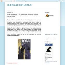 UNE POULE SUR UN MUR: L'assassin royal - 10 - Serments et deuils - Robin Hobb (2003)