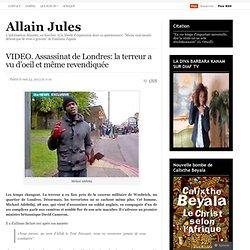 VIDEO. Assassinat de Londres: la terreur a vu d'oeil et même revendiquée