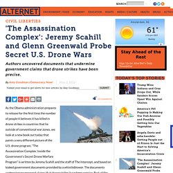 'The Assassination Complex': Jeremy Scahill and Glenn Greenwald Probe Secret U.S. Drone Wars