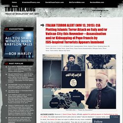 ITALIAN TERROR ALERT (NOV 13, 2015): CIA Plotting Islamic Terror Attack on Italy and/or Vatican City this November—Assassination and/or Kidnapping of Pope Francis by ISIS-Inspired Terrorists Appears Imminent