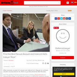 Find the Best Sexual Assault and Indecent Acts Lawyer Now! Article
