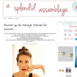 A Splendid Assemblage: Favorite Up-Do Hairstyle Tutorials for Summer