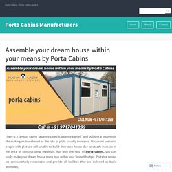 Assemble your dream house within your means by Porta Cabins – Porta Cabins Manufacturers