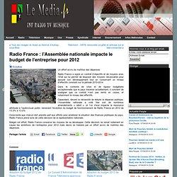Radio France : l'Assemblée nationale impacte le budget de l'entreprise pour 2012 - Le Media.fr