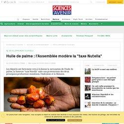 Huile de palme : l'Assemblée modère la taxe Nutella - Sciencesetavenir.fr