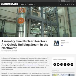 Assembly Line Nuclear Reactors Are Quietly Building Steam in the Northwest