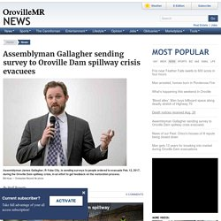 Assemblyman Gallagher sending survey to Oroville Dam spillway crisis evacuees