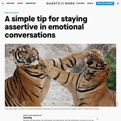 A Simple Tip for Staying Assertive in Emotional Conversations