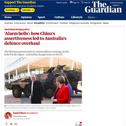 'Alarm bells': how China's assertiveness led to Australia's defence overhaul