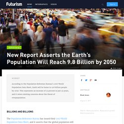 The Earth's population is going to reach 9.8 billion by 2050