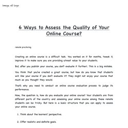 6 Ways to Assess the Quality of Your Online Course
