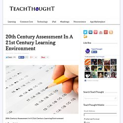 20th Century Assessment In A 21st Century Learning Environment