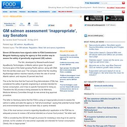 FOOD NAVIGATOR 30/09/10 GM salmon assessment 'inappropriate', say Senators