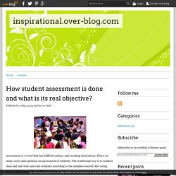 How student assessment is done and what is its real objective?