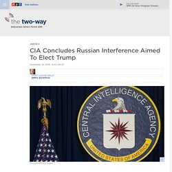 CIA Secret Assessment Says Russia Interfered With U.S. Election To Help Donald Trump Win
