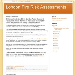 London Fire Risk Assessments: Christmas Festivities 2016 – London Pubs, Clubs and Restaurants now is the time to make sure all your Staff knows the premise Fire Safety Emergency Plan!!