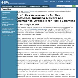 EPA 26/04/16 Draft Risk Assessments for Five Pesticides, Including Aldicarb and Coumaphos, Available for Public Comment