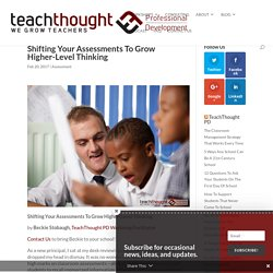 Shifting Your Assessments To Grow Higher-Level Thinking - TeachThought PD