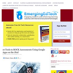 10 Tools to ROCK Assessments Using Google Apps on the iPad