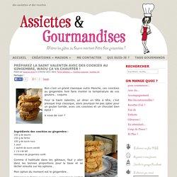 Assiettes et Gourmandises » Blog Archive » préparez la Saint Valentin avec des cookies au gingembre, WAOU ça va chauffer !